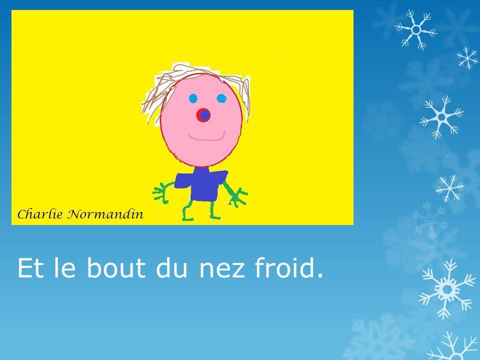 Charlie Normandin Et le bout du nez froid.