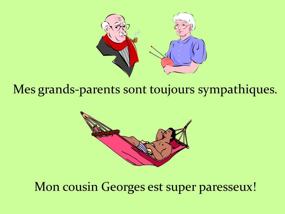 Mes grands-parents sont toujours sympathiques
