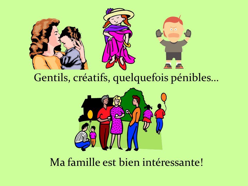 Gentils, créatifs, quelquefois pénibles… Ma famille est bien intéressante!