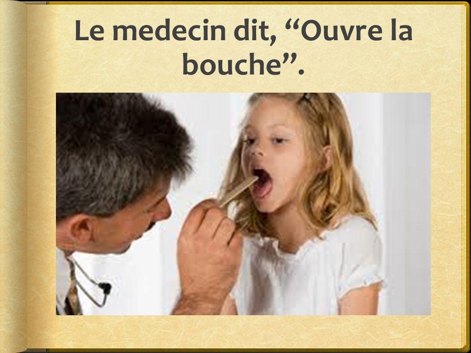 Le medecin dit, Ouvre la bouche .