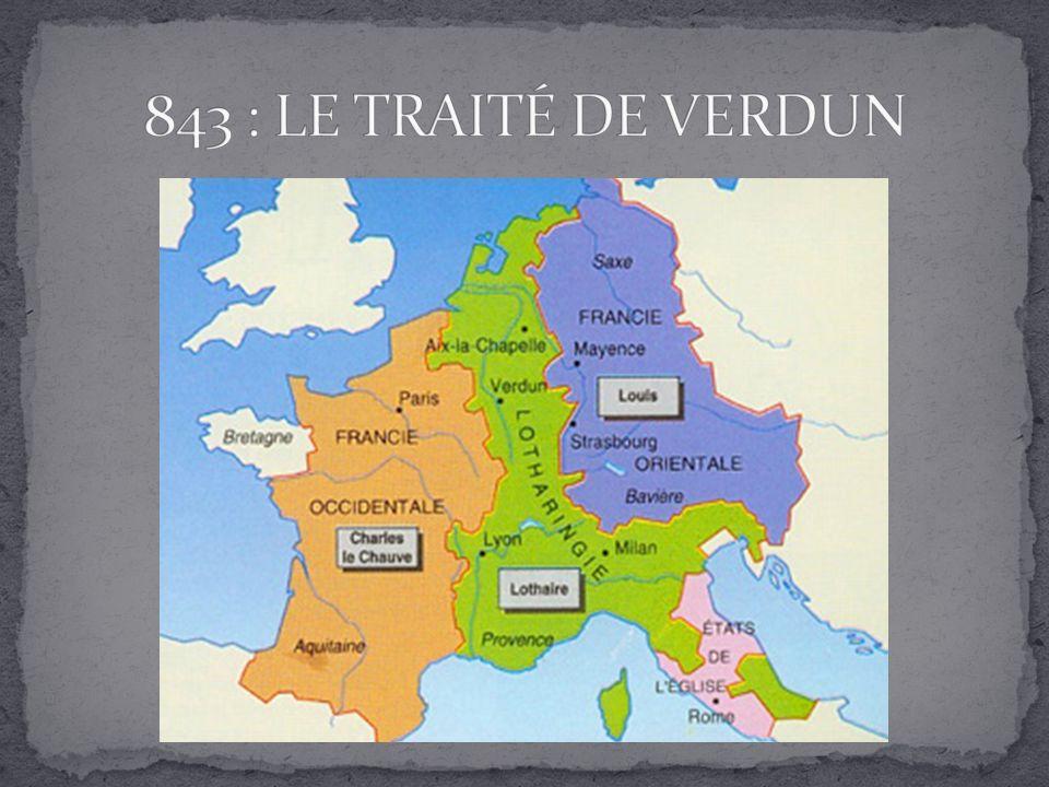 843 : LE TRAITÉ DE VERDUN Discussion sur cette carte. Travail en commun ou individuel, selon temps disponible.