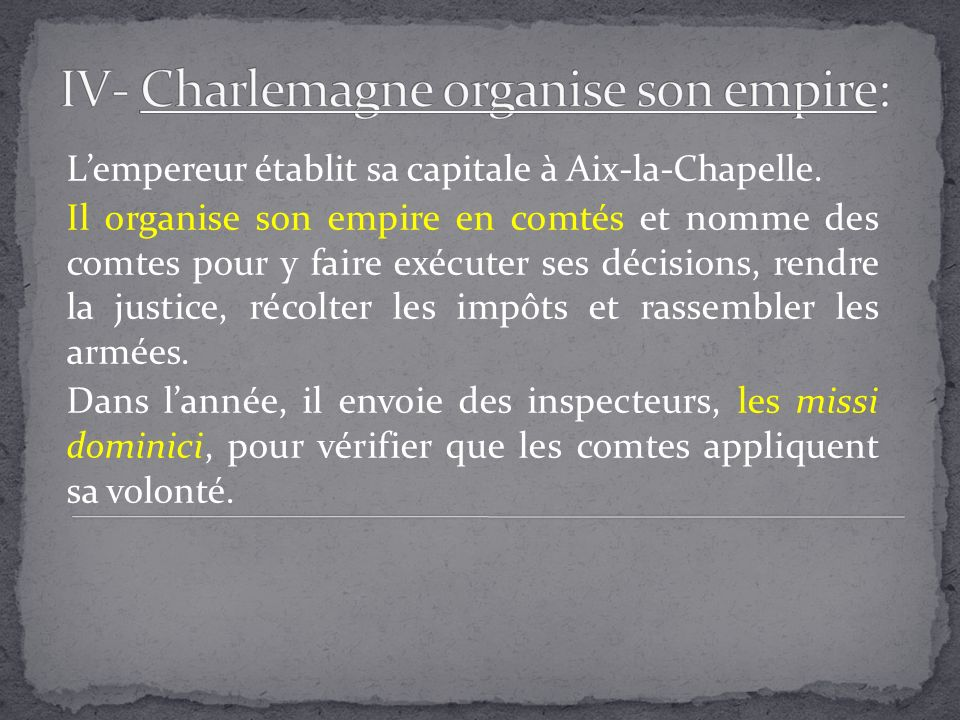 IV- Charlemagne organise son empire: