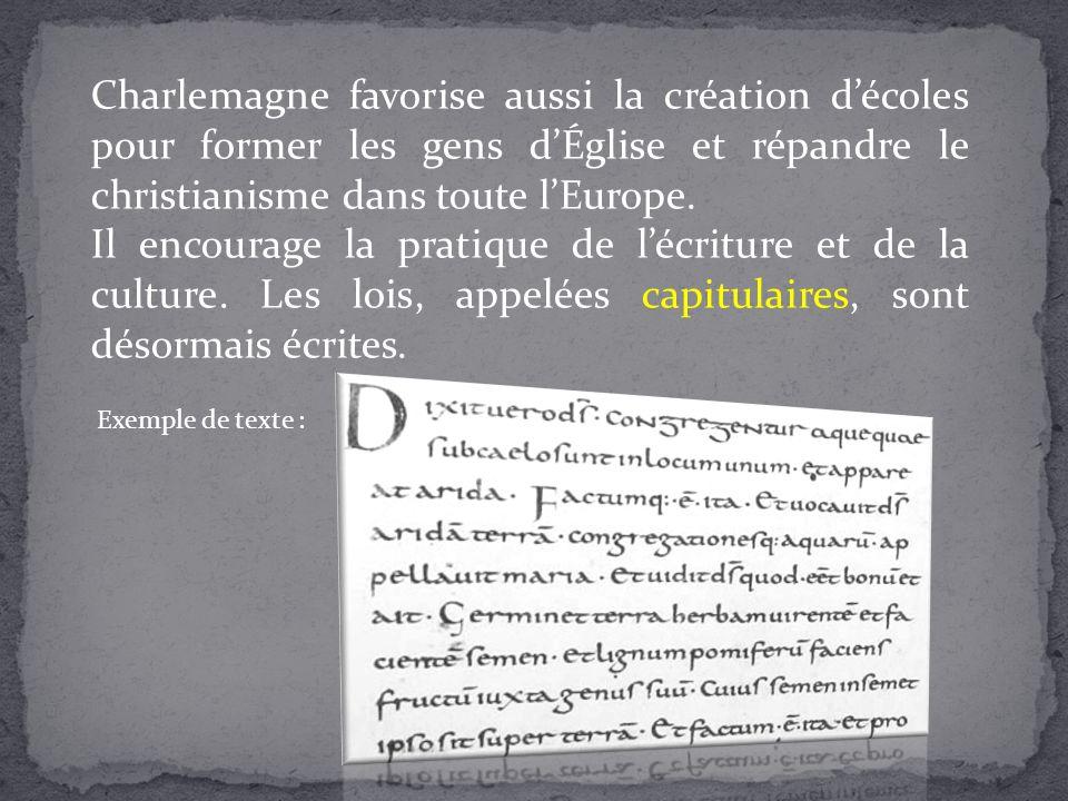 Charlemagne favorise aussi la création d'écoles pour former les gens d'Église et répandre le christianisme dans toute l'Europe.