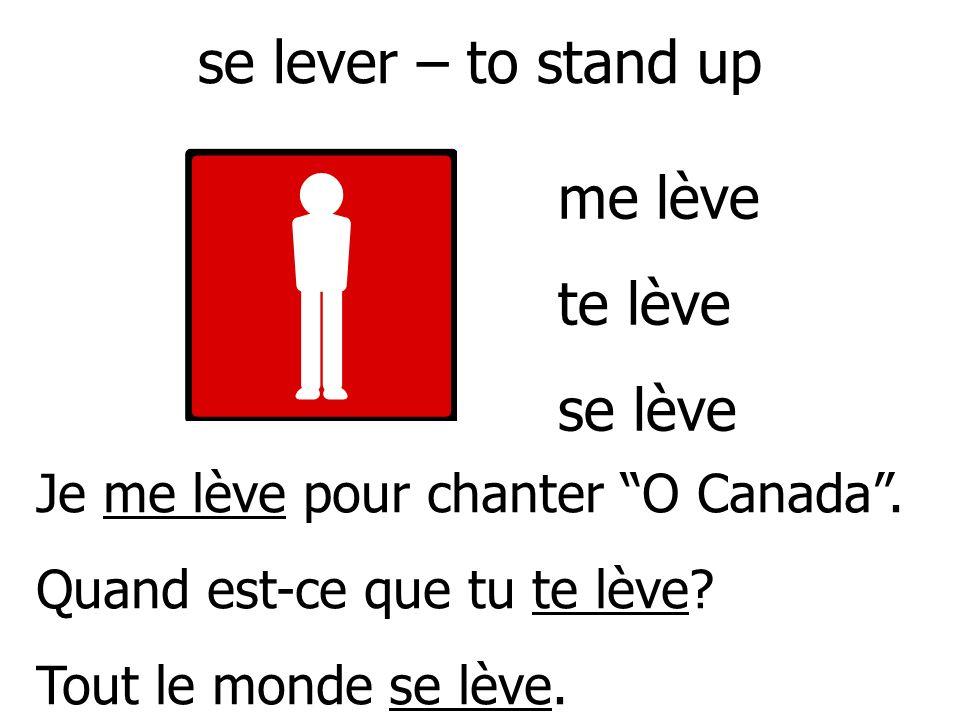se lever – to stand up me lève te lève se lève