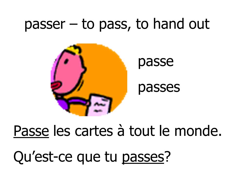 passer – to pass, to hand out
