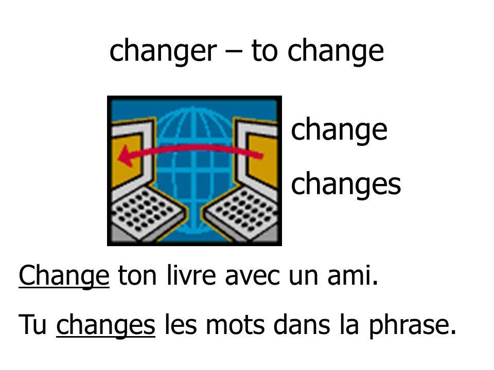 changer – to change change changes Change ton livre avec un ami.