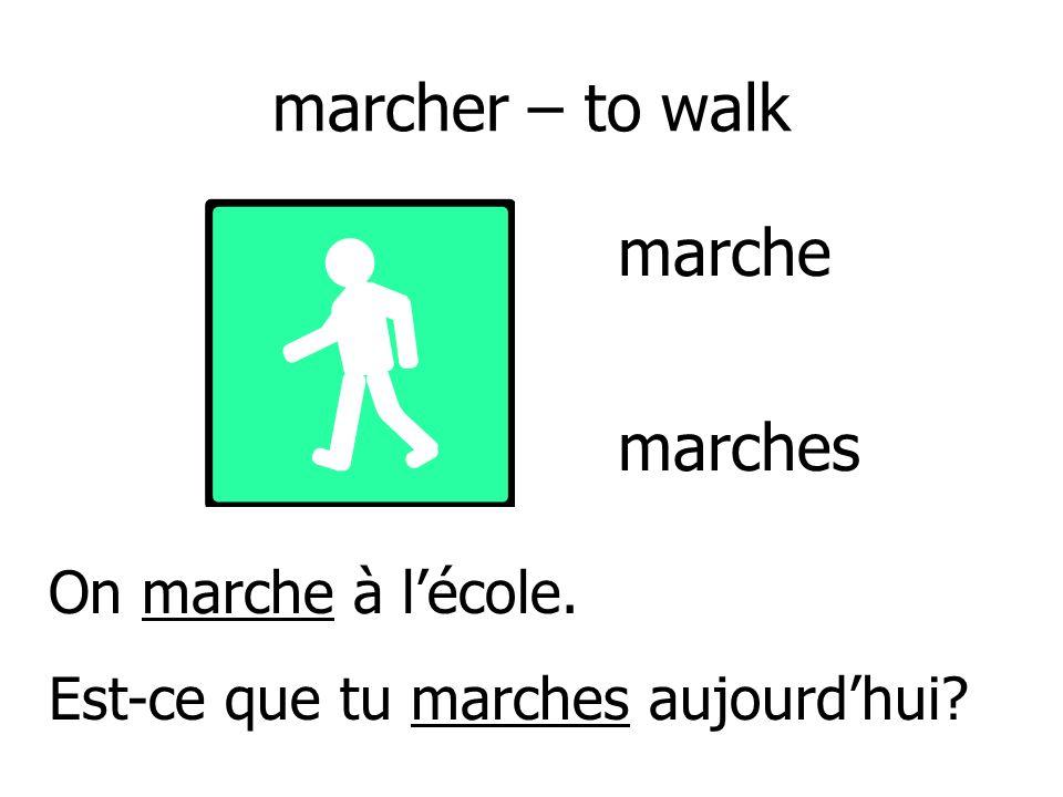marcher – to walk marche marches On marche à l'école.