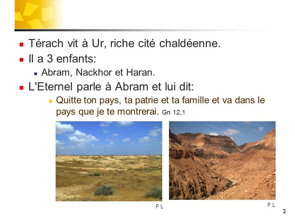 Térach vit à Ur, riche cité chaldéenne. Il a 3 enfants: