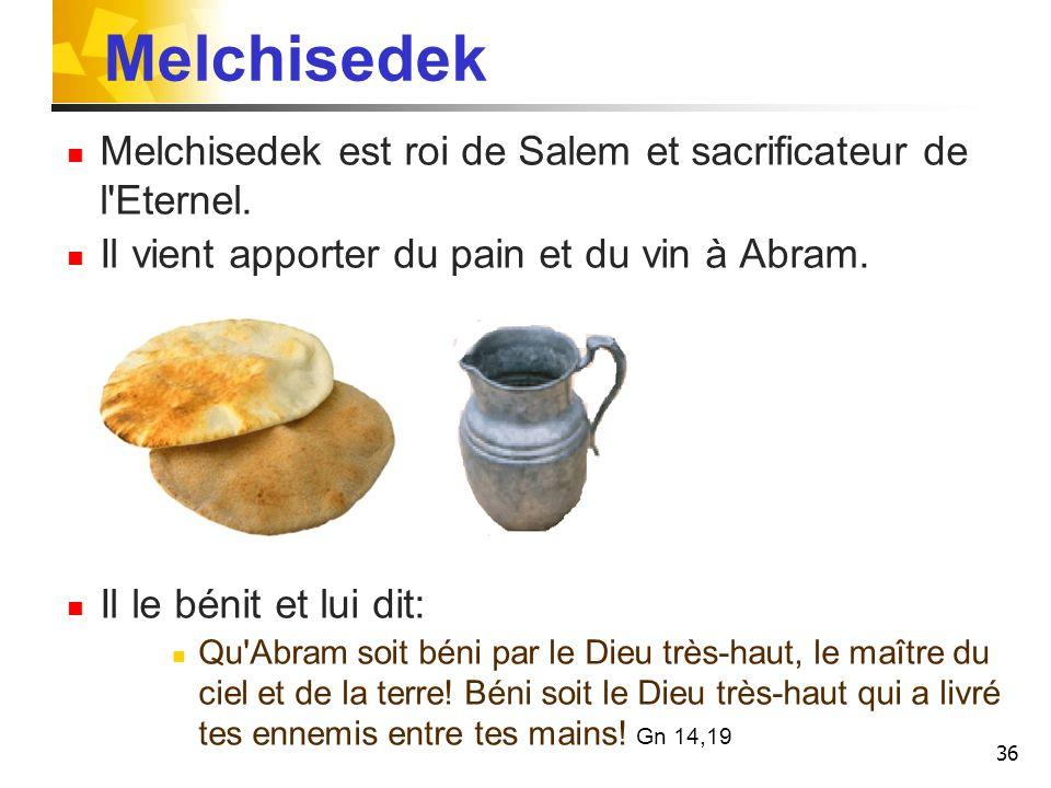 Melchisedek Melchisedek est roi de Salem et sacrificateur de l Eternel. Il vient apporter du pain et du vin à Abram.