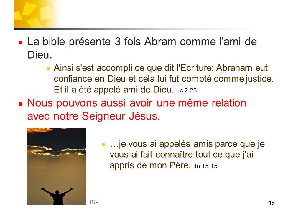 La bible présente 3 fois Abram comme l'ami de Dieu.