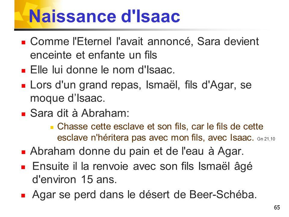 Naissance d Isaac Comme l Eternel l avait annoncé, Sara devient enceinte et enfante un fils. Elle lui donne le nom d Isaac.