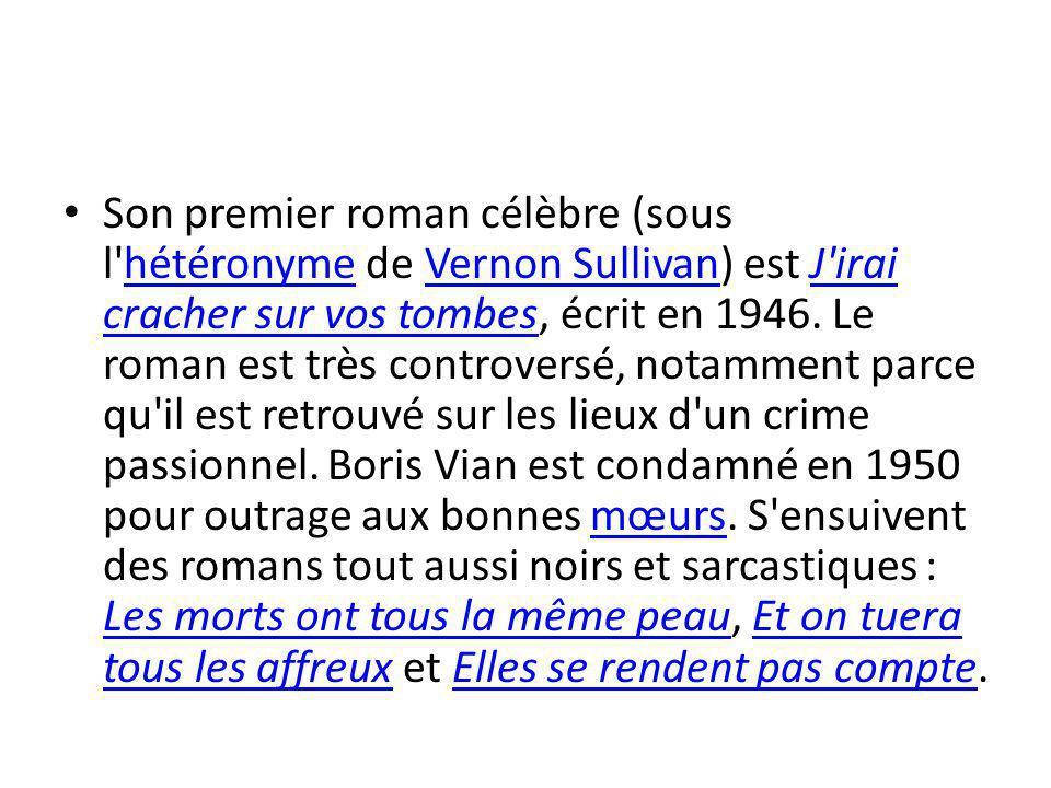 Son premier roman célèbre (sous l hétéronyme de Vernon Sullivan) est J irai cracher sur vos tombes, écrit en 1946.