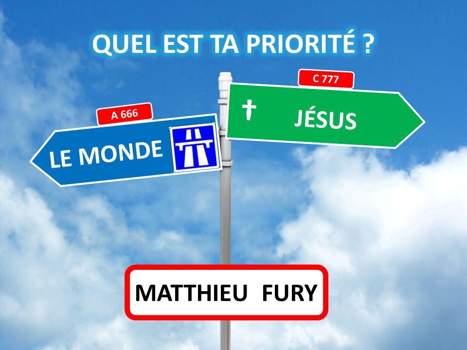QUEL EST TA PRIORITÉ C 777 † JÉSUS A 666 LE MONDE MATTHIEU FURY