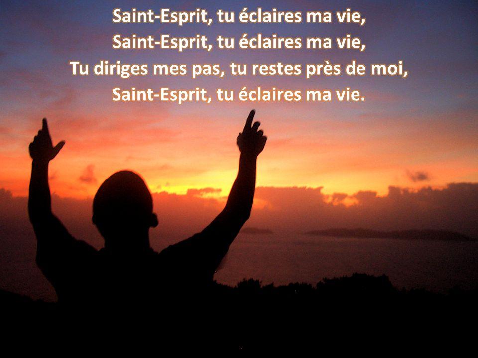 Saint-Esprit, tu éclaires ma vie, Tu diriges mes pas, tu restes près de moi, Saint-Esprit, tu éclaires ma vie.