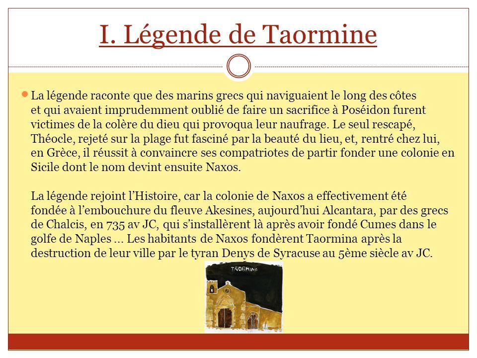 I. Légende de Taormine La légende raconte que des marins grecs qui naviguaient le long des côtes.