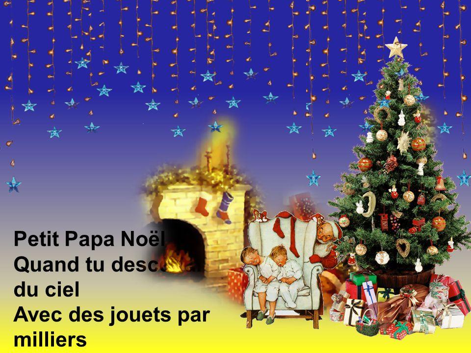 Petit Papa NoëlQuand tu descendras du ciel.Avec des jouets par milliers.