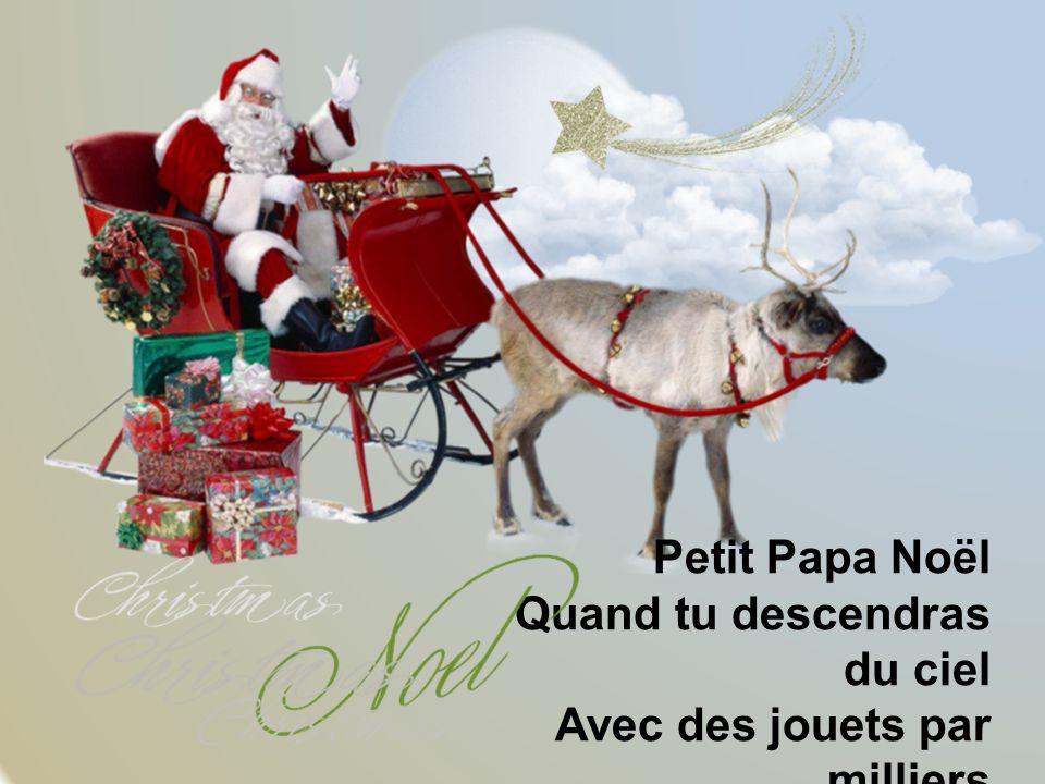 Petit Papa Noël Quand tu descendras du ciel. Avec des jouets par milliers.