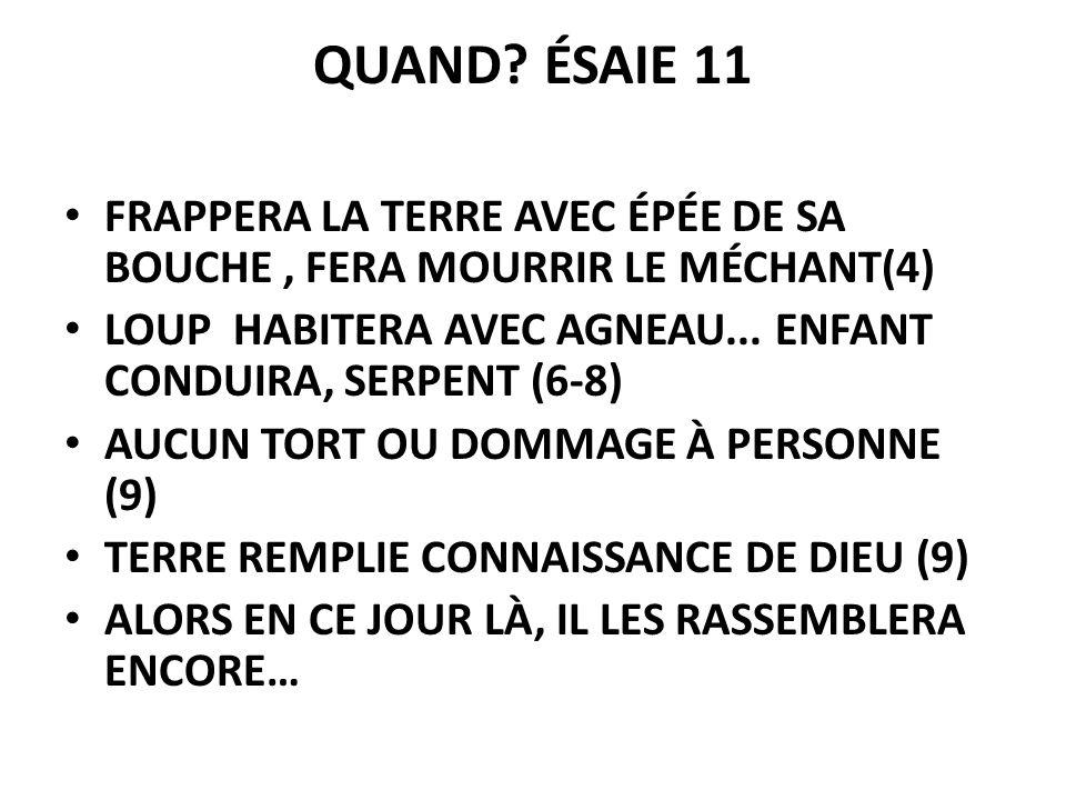 QUAND ÉSAIE 11 FRAPPERA LA TERRE AVEC ÉPÉE DE SA BOUCHE , FERA MOURRIR LE MÉCHANT(4) LOUP HABITERA AVEC AGNEAU... ENFANT CONDUIRA, SERPENT (6-8)