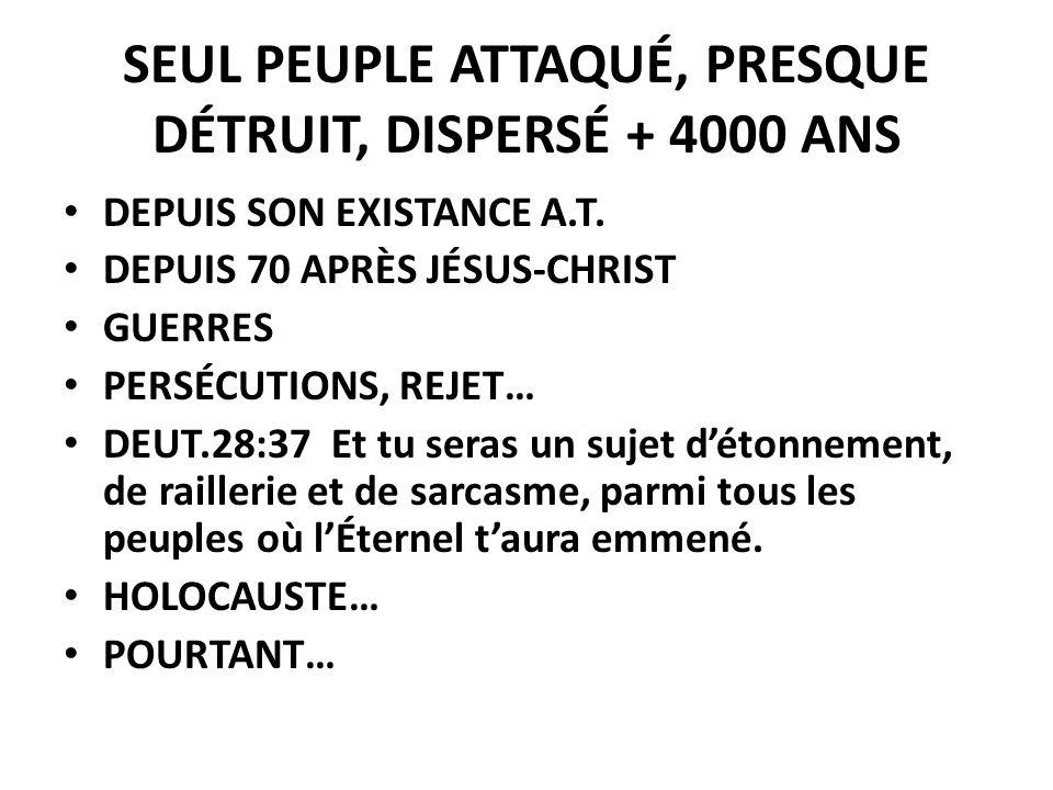 SEUL PEUPLE ATTAQUÉ, PRESQUE DÉTRUIT, DISPERSÉ + 4000 ANS