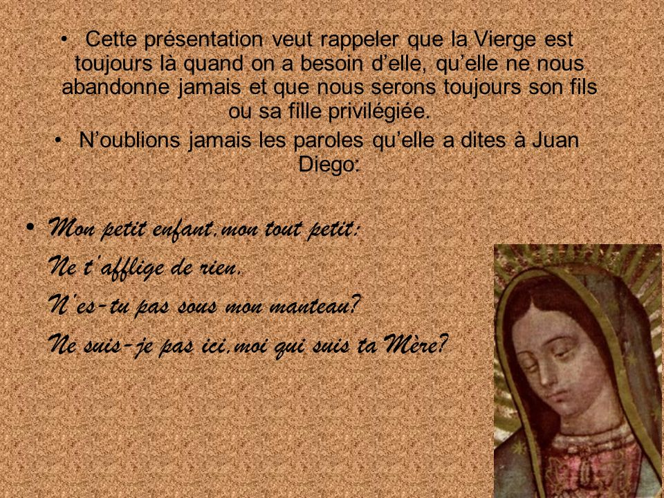 N'oublions jamais les paroles qu'elle a dites à Juan Diego: