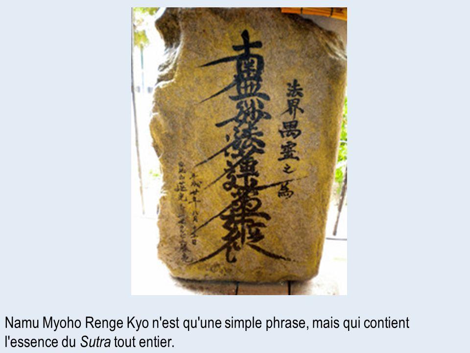 Namu Myoho Renge Kyo n est qu une simple phrase, mais qui contient l essence du Sutra tout entier.