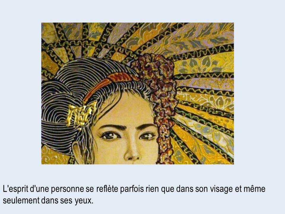 L esprit d une personne se reflète parfois rien que dans son visage et même seulement dans ses yeux.