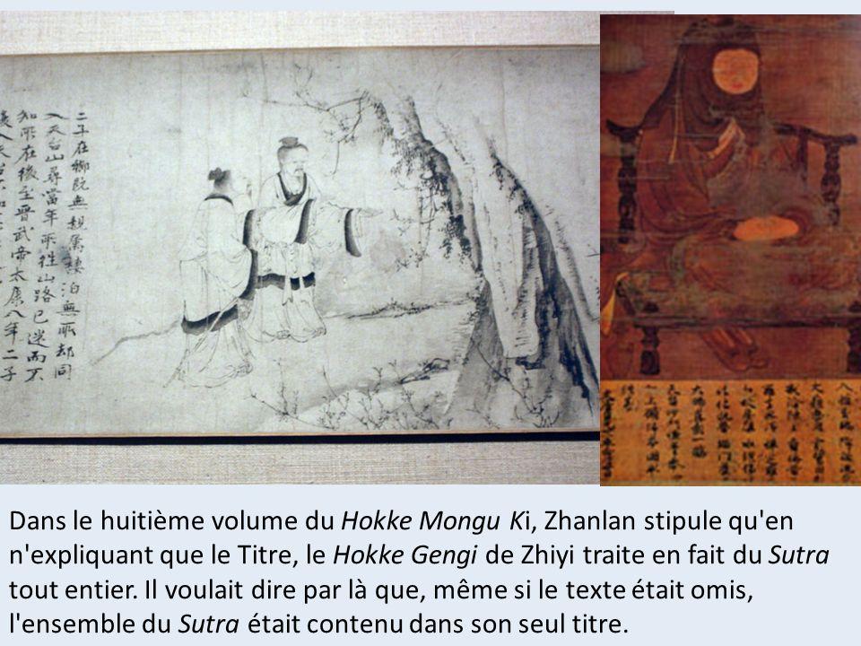 Dans le huitième volume du Hokke Mongu Ki, Zhanlan stipule qu en n expliquant que le Titre, le Hokke Gengi de Zhiyi traite en fait du Sutra tout entier.