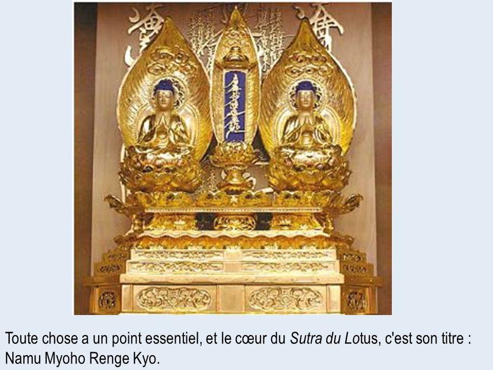Toute chose a un point essentiel, et le cœur du Sutra du Lotus, c est son titre : Namu Myoho Renge Kyo.
