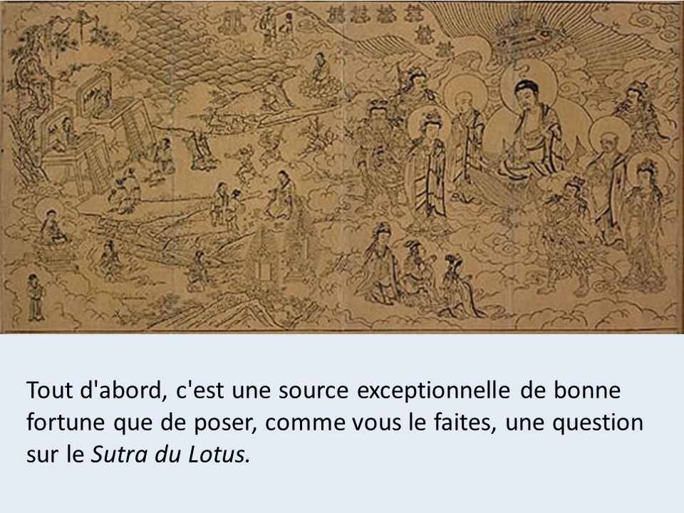 Tout d abord, c est une source exceptionnelle de bonne fortune que de poser, comme vous le faites, une question sur le Sutra du Lotus.