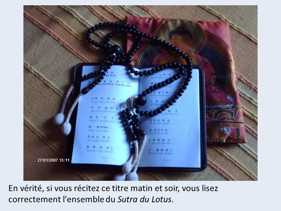 En vérité, si vous récitez ce titre matin et soir, vous lisez correctement l ensemble du Sutra du Lotus.