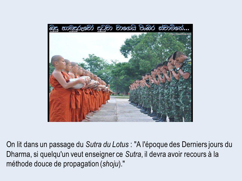 On lit dans un passage du Sutra du Lotus : A l époque des Derniers jours du Dharma, si quelqu un veut enseigner ce Sutra, il devra avoir recours à la méthode douce de propagation (shoju).