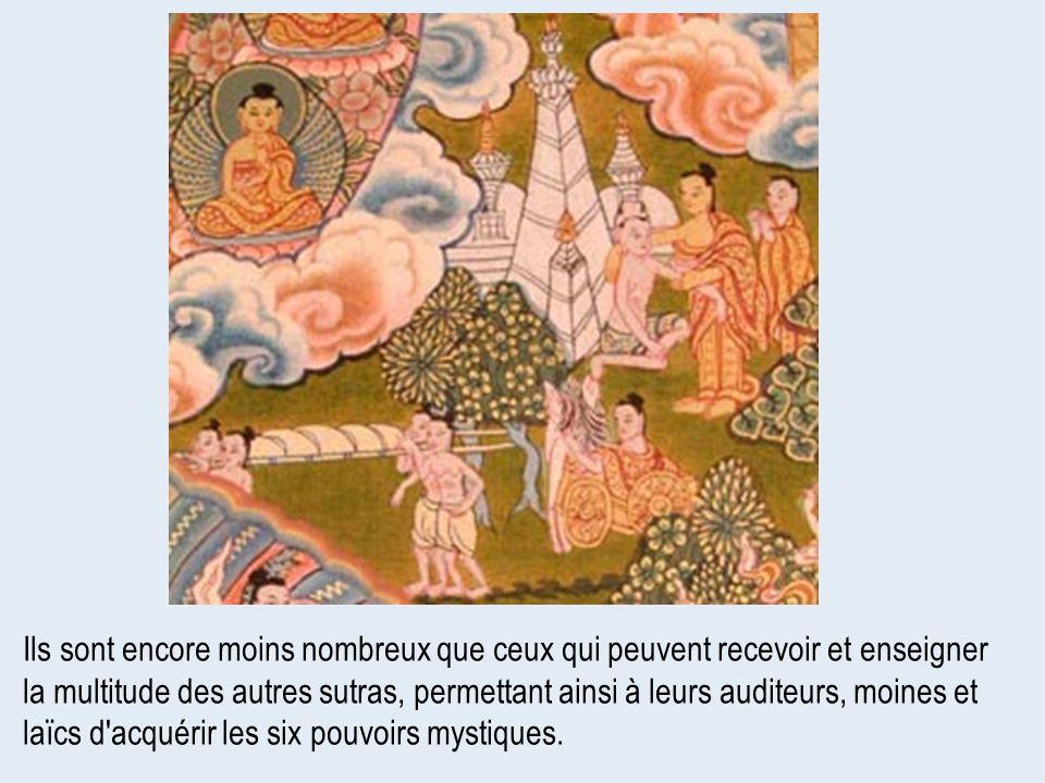 Ils sont encore moins nombreux que ceux qui peuvent recevoir et enseigner la multitude des autres sutras, permettant ainsi à leurs auditeurs, moines et laïcs d acquérir les six pouvoirs mystiques.