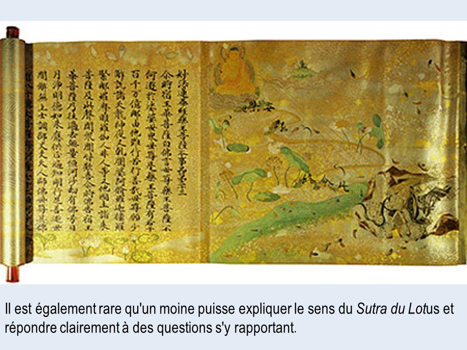 Il est également rare qu un moine puisse expliquer le sens du Sutra du Lotus et répondre clairement à des questions s y rapportant.
