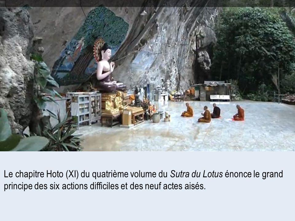 Le chapitre Hoto (XI) du quatrième volume du Sutra du Lotus énonce le grand principe des six actions difficiles et des neuf actes aisés.