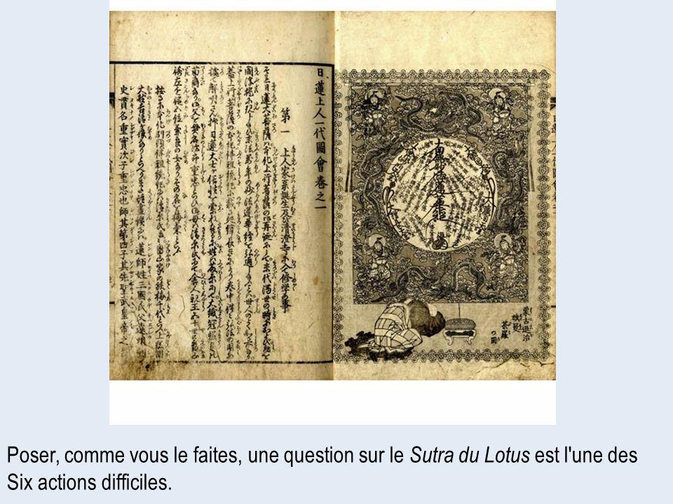 Poser, comme vous le faites, une question sur le Sutra du Lotus est l une des Six actions difficiles.