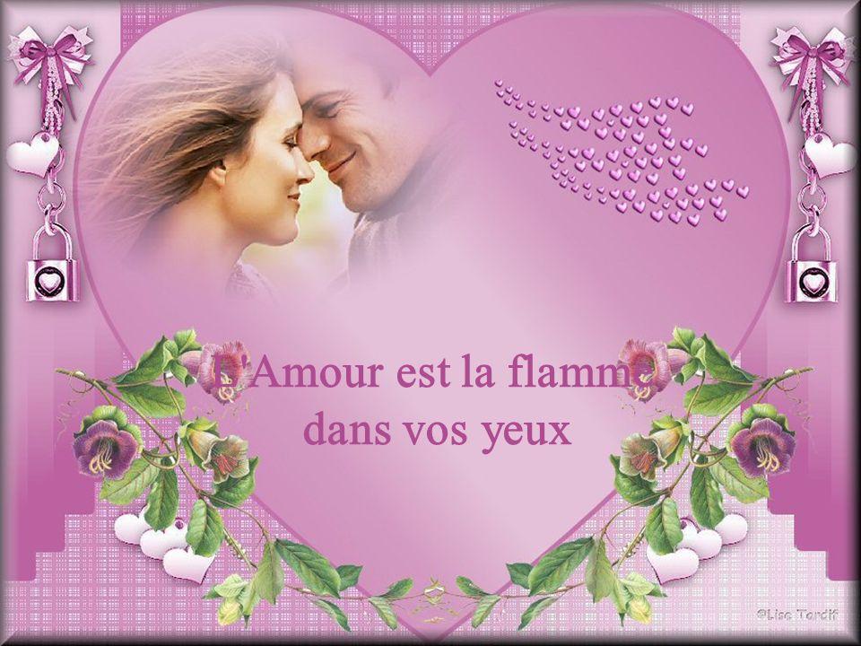 L Amour est la flamme dans vos yeux