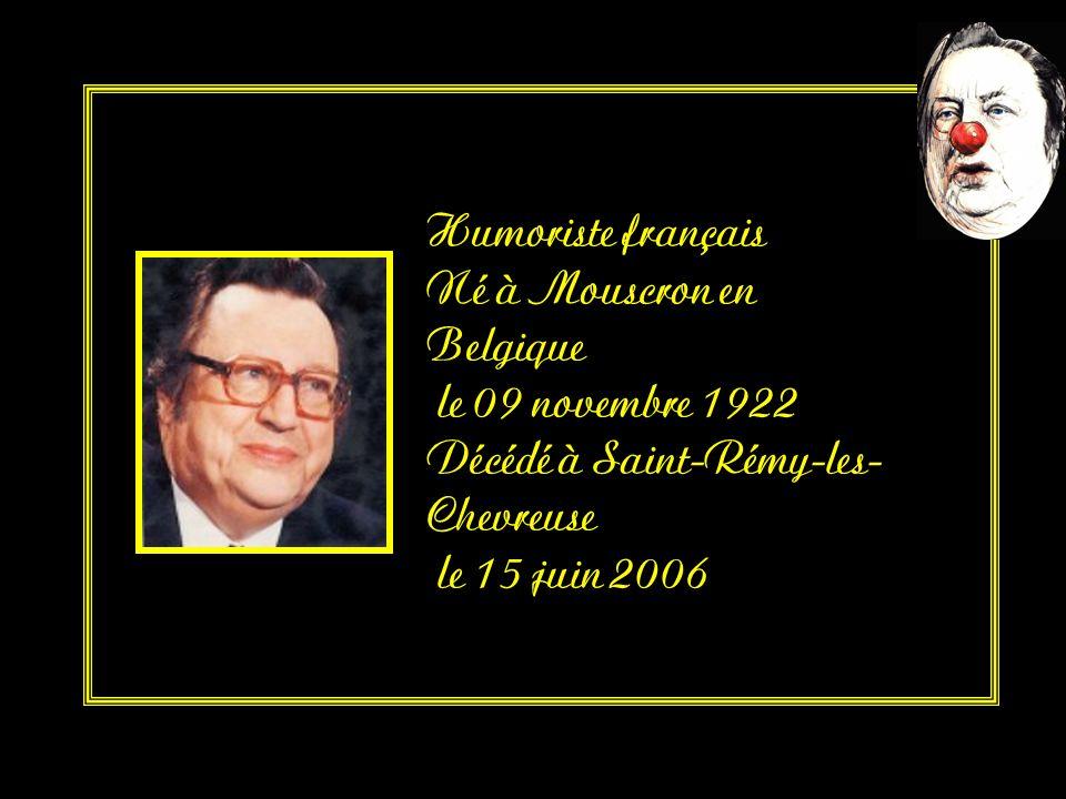 Humoriste français Né à Mouscron en Belgique