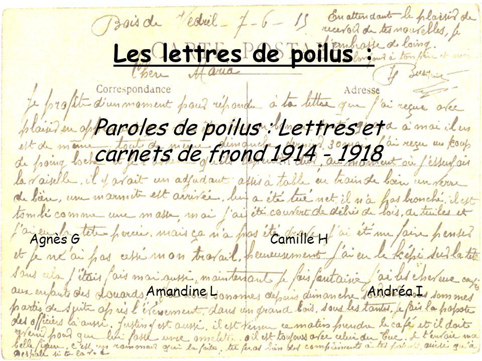 Les lettres de poilus : Paroles de poilus : Lettres et carnets de frond 1914 - 1918. Agnès G. Camille H.