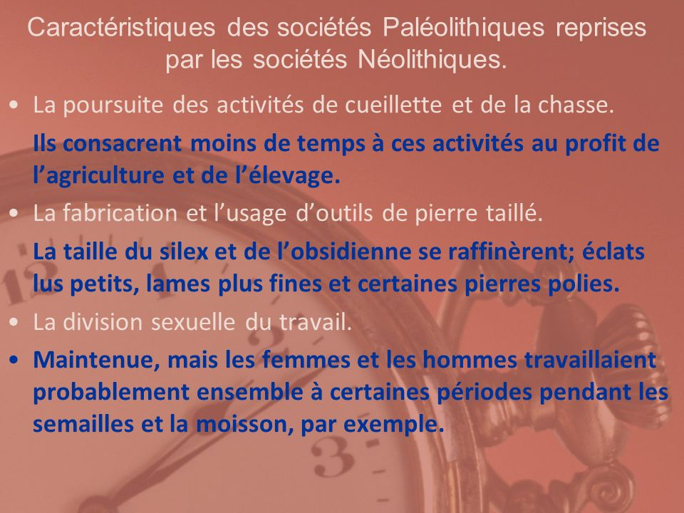 Caractéristiques des sociétés Paléolithiques reprises par les sociétés Néolithiques.