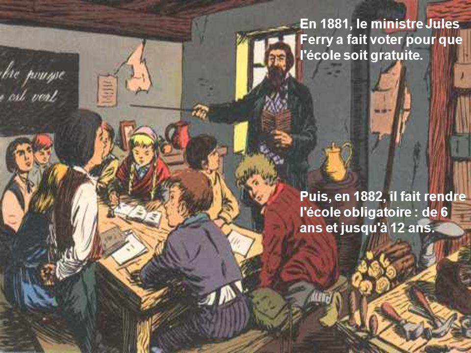 En 1881, le ministre Jules Ferry a fait voter pour que l école soit gratuite.
