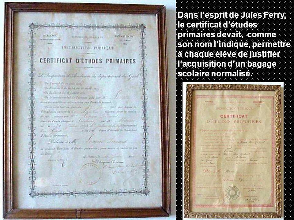 Dans l'esprit de Jules Ferry, le certificat d'études primaires devait, comme son nom l'indique, permettre à chaque élève de justifier l'acquisition d'un bagage scolaire normalisé.