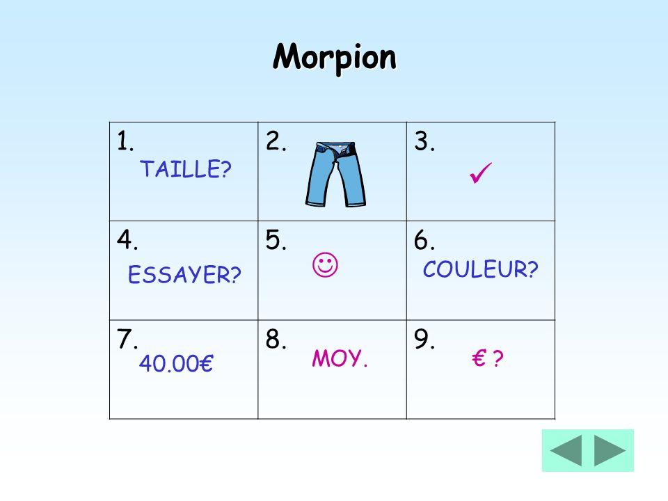 Morpion   1. 2. 3. 4. 5. 6. 7. 8. 9. TAILLE COULEUR ESSAYER MOY.