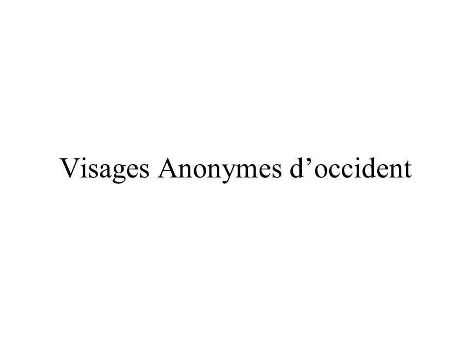 Visages Anonymes d'occident