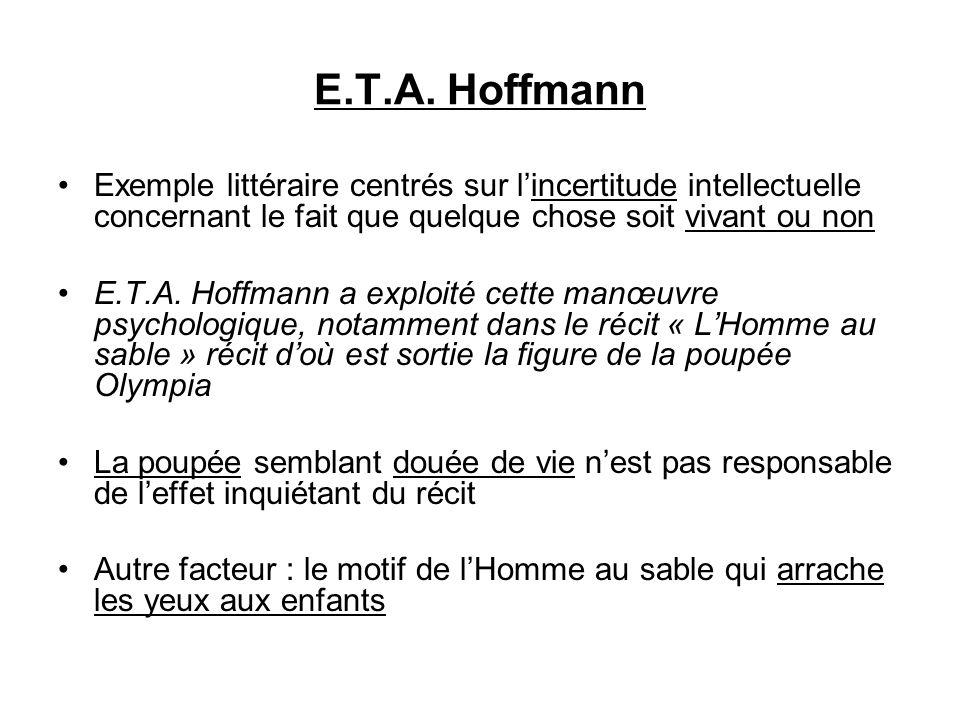 E.T.A. Hoffmann Exemple littéraire centrés sur l'incertitude intellectuelle concernant le fait que quelque chose soit vivant ou non.