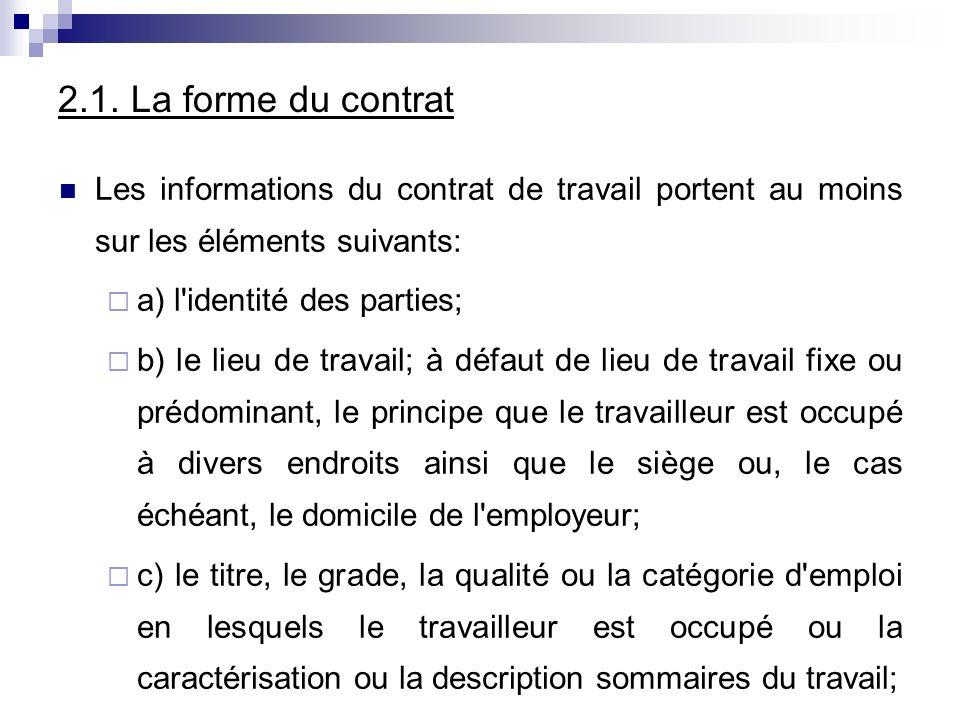 2.1. La forme du contrat Les informations du contrat de travail portent au moins sur les éléments suivants: