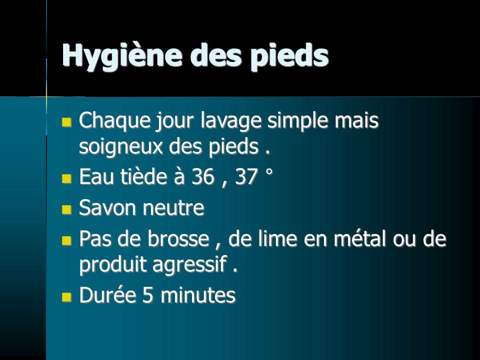 Hygiène des pieds Chaque jour lavage simple mais soigneux des pieds .