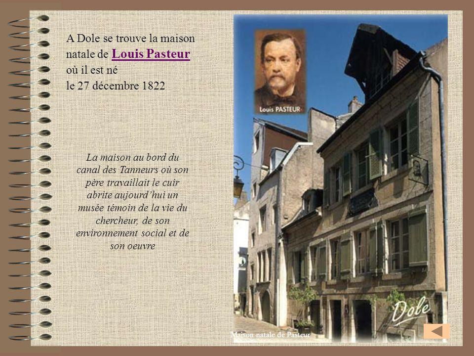 A Dole se trouve la maison natale de Louis Pasteur où il est né