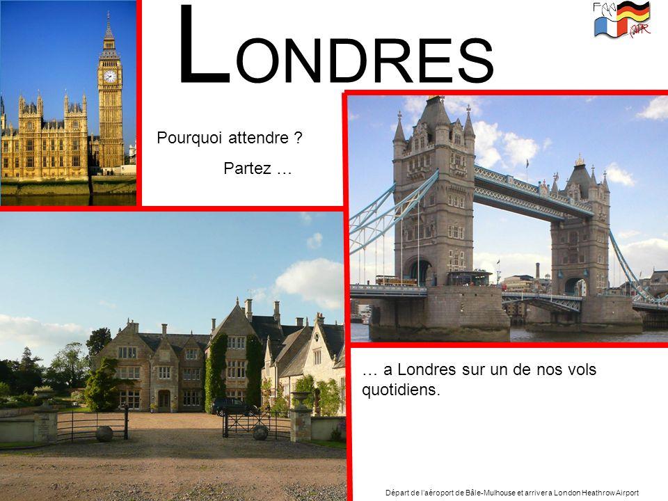 LONDRES Pourquoi attendre Partez …