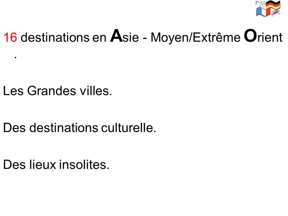 16 destinations en Asie - Moyen/Extrême Orient .