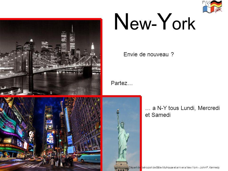 New-York Envie de nouveau Partez… … a N-Y tous Lundi, Mercredi